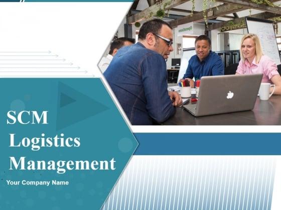 SCM Logistics Management Ppt PowerPoint Presentation Complete Deck With Slides