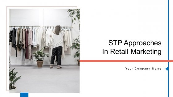STP Approaches In Retail Marketing Ppt PowerPoint Presentation Complete Deck With Slides