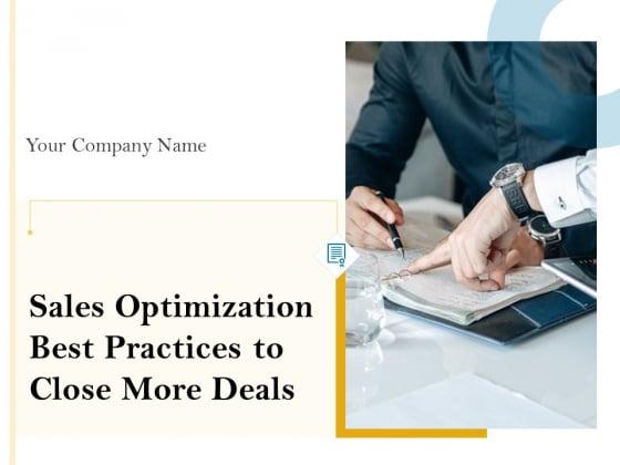 Sales Optimization Best Practices To Close More Deals Ppt PowerPoint Presentation Complete Deck With Slides