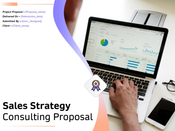 Sales Strategy Consulting Proposal Ppt PowerPoint Presentation Complete Deck With Slides