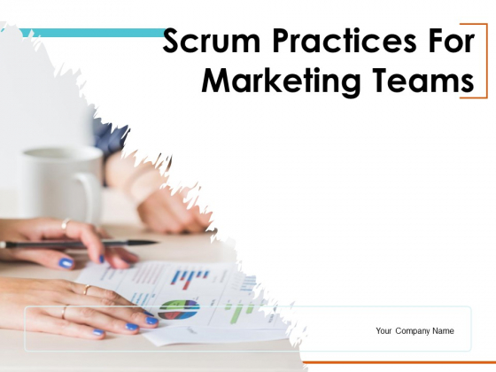 Scrum Practices For Marketing Teams Ppt PowerPoint Presentation Complete Deck With Slides