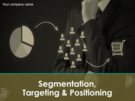 Segmentation Targeting And Positioning Ppt PowerPoint Presentation Complete Deck