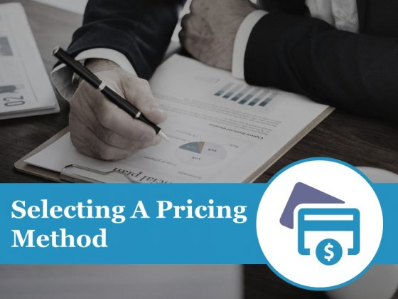 Selecting A Pricing Method Ppt PowerPoint Presentation Inspiration Design Ideas