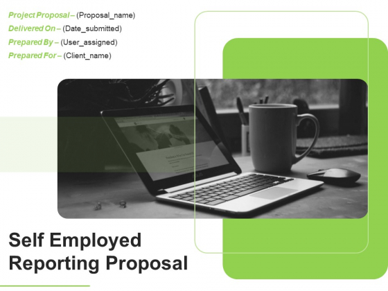 Self Employed Reporting Proposal Ppt PowerPoint Presentation Complete Deck With Slides