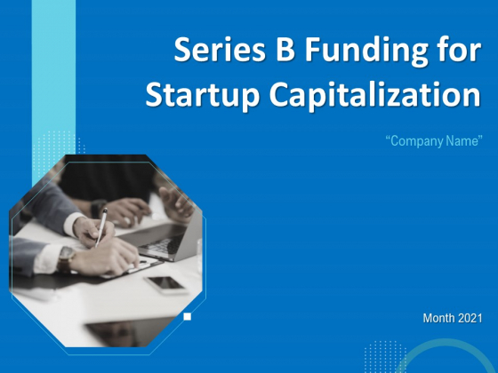 Series B Funding For Startup Capitalization Ppt PowerPoint Presentation Complete Deck With Slides
