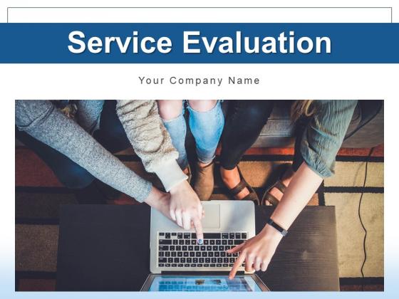 Service Evaluation Organization Strategies Ppt PowerPoint Presentation Complete Deck