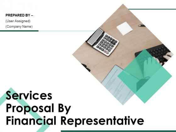 Services Proposal By Financial Representative Ppt PowerPoint Presentation Complete Deck With Slides