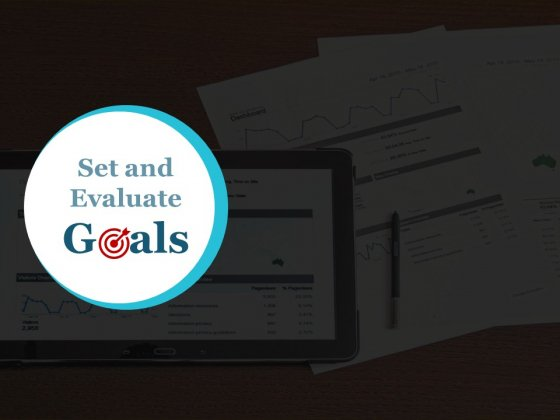 Set And Evaluate Goals Ppt Powerpoint Presentation Show Design Ideas