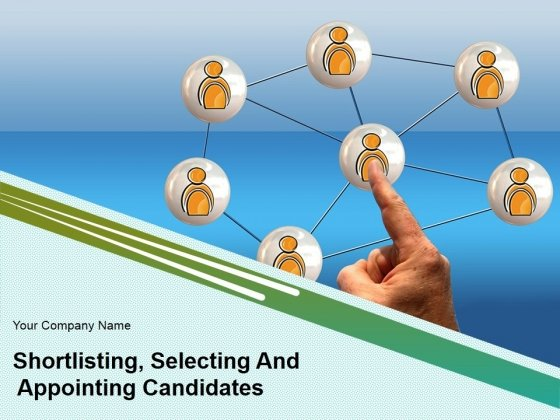 Shortlisting Selecting And Appointing Candidates Ppt PowerPoint Presentation Complete Deck With Slides