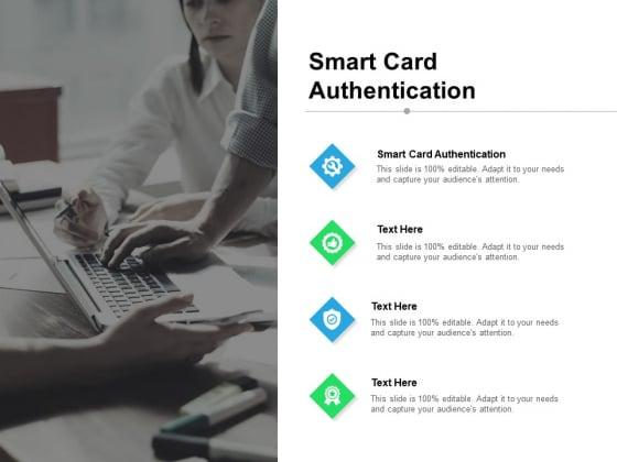 Smart Card Authentication Ppt PowerPoint Presentation Infographics Slides Cpb Pdf