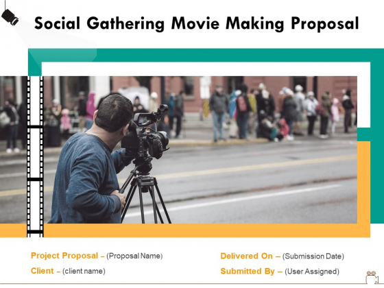 Social Gathering Movie Making Proposal Ppt PowerPoint Presentation Complete Deck With Slides
