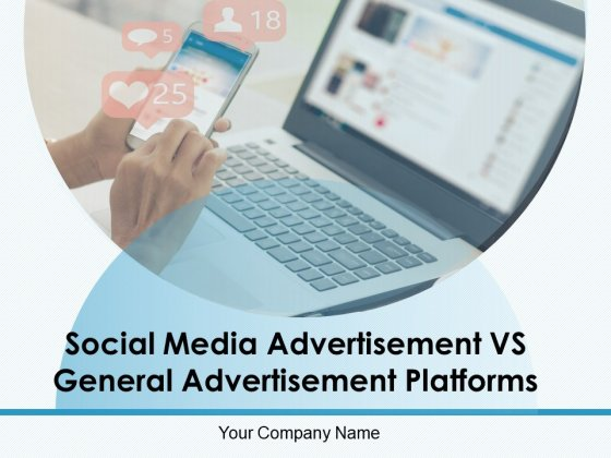 Social Media Advertisement VS General Advertisement Platforms Ppt PowerPoint Presentation Complete Deck With Slides