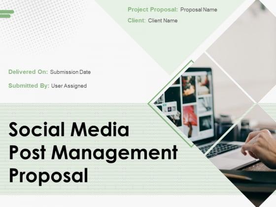 Social Media Post Management Proposal Ppt PowerPoint Presentation Complete Deck With Slides