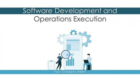 Software Development And Operations Execution Team Ppt PowerPoint Presentation Complete Deck