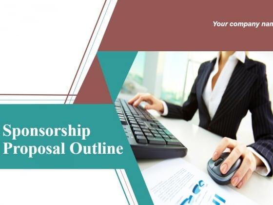Sponsorship Proposal Outline Ppt PowerPoint Presentation Complete Deck With Slides