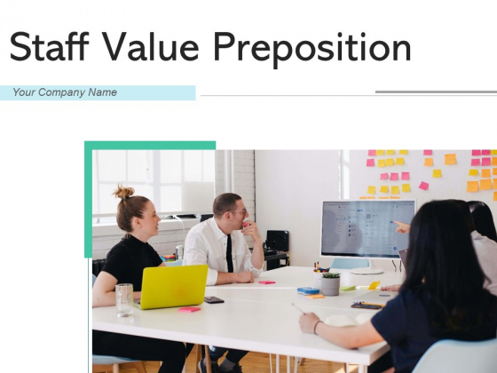 Staff Value Preposition Employee Opportunities Ppt PowerPoint Presentation Complete Deck