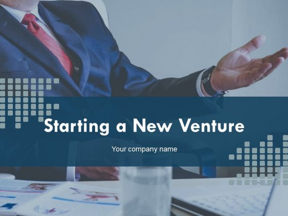 Starting A New Venture Ppt PowerPoint Presentation Complete Deck With Slides