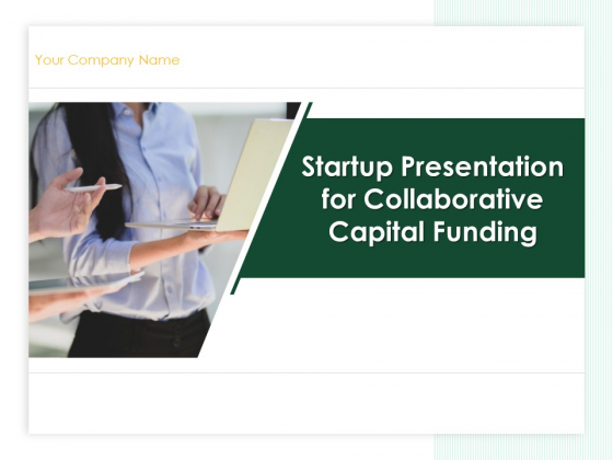 Startup_Presentation_For_Collaborative_Capital_Funding_Ppt_PowerPoint_Presentation_Complete_Deck_With_Slides_Slide_1