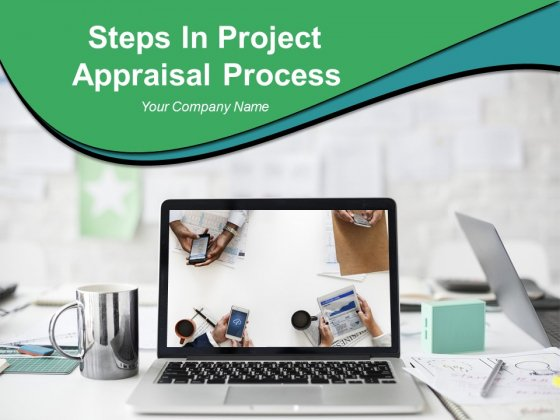 Steps In Project Appraisal Process Ppt PowerPoint Presentation Complete Deck With Slides