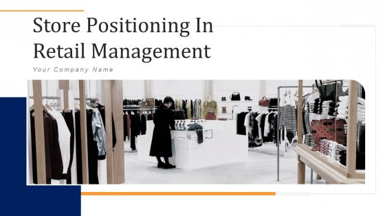 Store Positioning In Retail Management Ppt PowerPoint Presentation Complete Deck With Slides