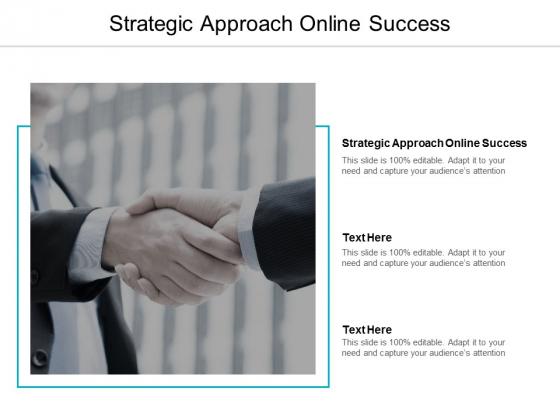 Strategic Approach Online Success Ppt PowerPoint Presentation Outline Graphics Tutorials Cpb