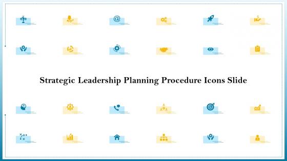 strategic leadership planning procedure icons slide ppt powerpoint presentation styles information pdf