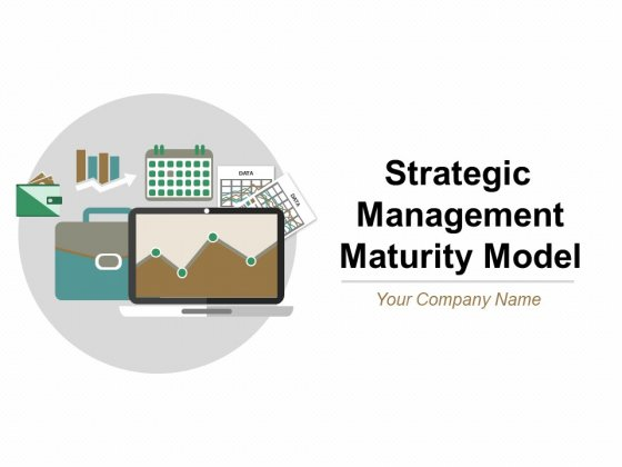 Strategic Management Maturity Model Ppt PowerPoint Presentation Complete Deck With Slides