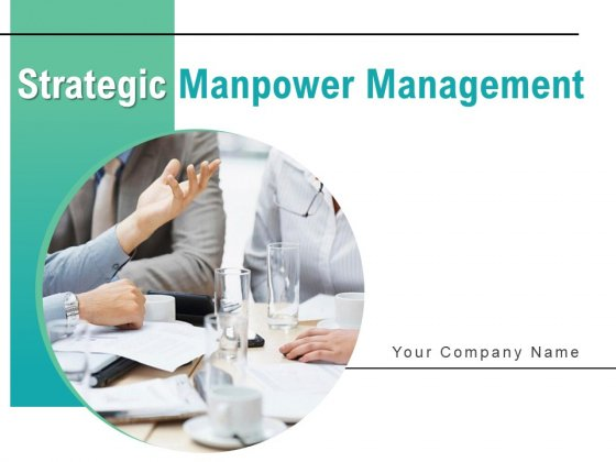 Strategic Manpower Management Ppt PowerPoint Presentation Complete Deck With Slides