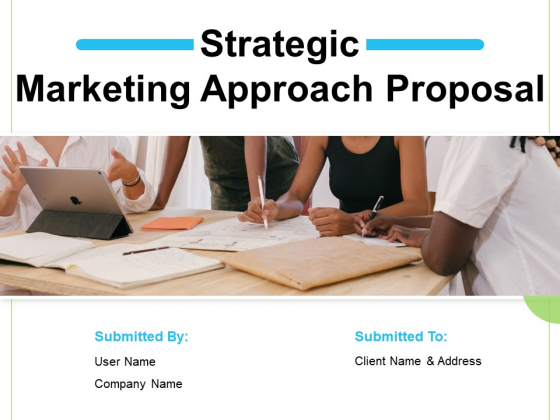 Strategic Marketing Approach Proposal Ppt PowerPoint Presentation Complete Deck With Slides