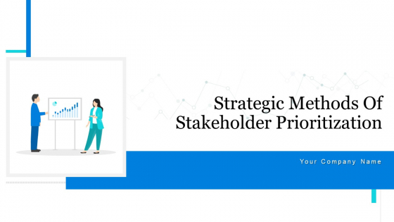 Strategic Methods Of Stakeholder Prioritization Ppt PowerPoint Presentation Complete Deck With Slides