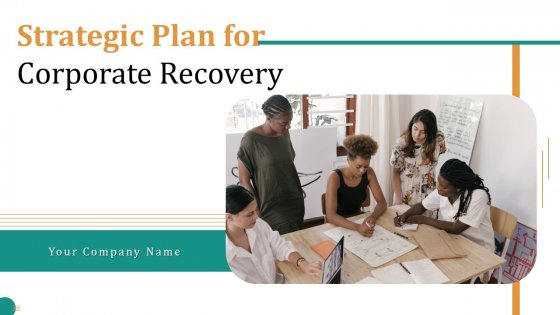 Strategic Plan For Corporate Recovery Ppt PowerPoint Presentation Complete Deck With Slides