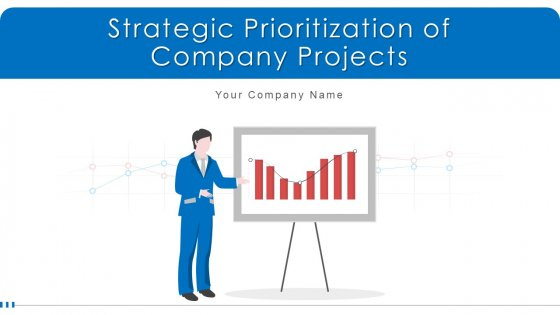 Strategic_Prioritization_Of_Company_Projects_Ppt_PowerPoint_Presentation_Complete_Deck_With_Slides_Slide_1