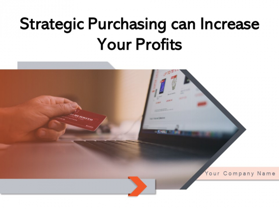Strategic Purchasing Can Increase Your Profits Strategy Development Ppt PowerPoint Presentation Complete Deck