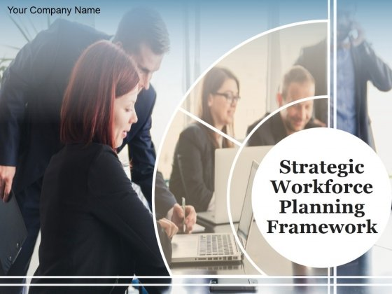 Strategic Workforce Planning Framework Ppt PowerPoint Presentation Complete Deck With Slides