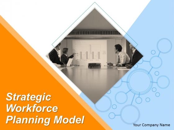 Strategic Workforce Planning Model Ppt PowerPoint Presentation Complete Deck With Slides