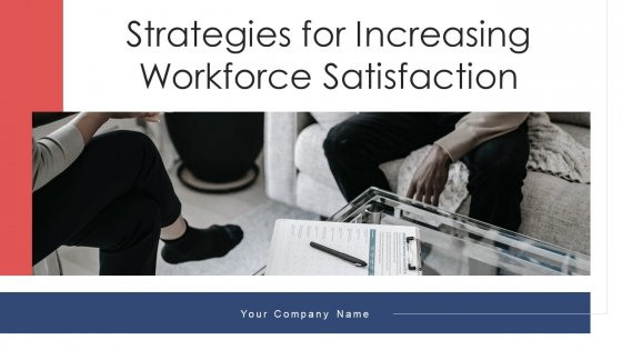 Strategies For Increasing Workforce Satisfaction Ppt PowerPoint Presentation Complete With Slides