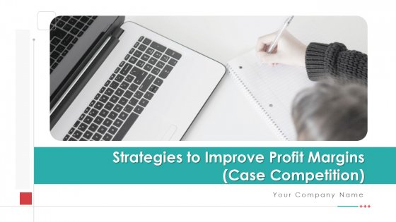 Strategies To Improve Profit Margins Case Competition Ppt PowerPoint Presentation Complete Deck With Slides