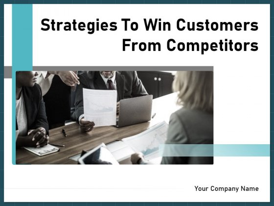 Strategies To Win Customers From Competitors Ppt PowerPoint Presentation Complete Deck With Slides