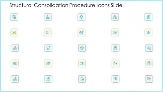 Structural Consolidation Procedure Icons Slide Ppt Show Infographics PDF