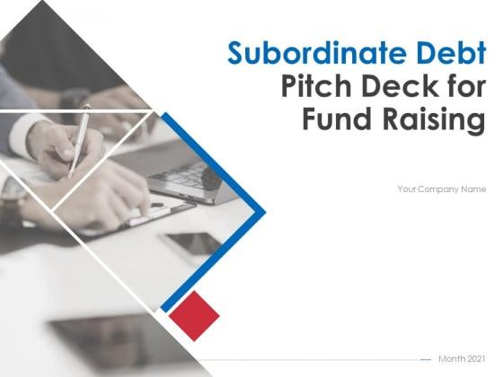 Subordinate Debt Pitch Deck For Fund Raising Ppt PowerPoint Presentation Complete Deck