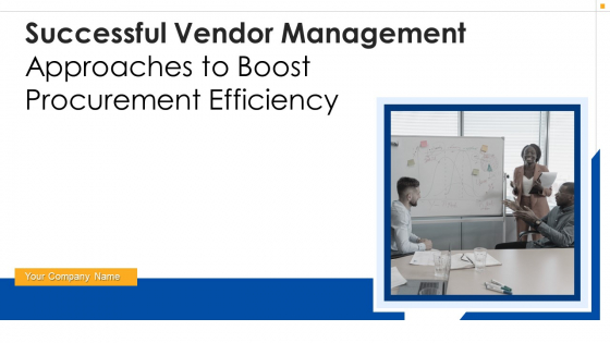 Successful Vendor Management Approaches To Boost Procurement Efficiency Ppt PowerPoint Presentation Complete Deck With Slides