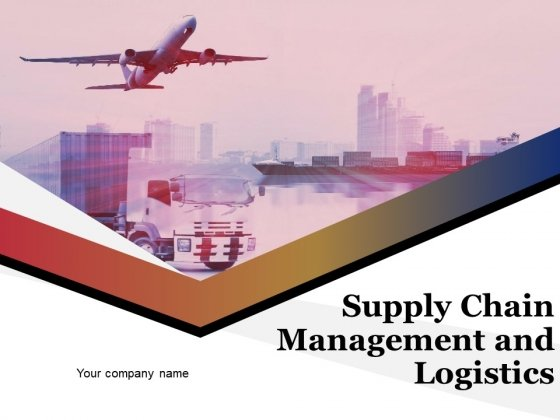 Supply Chain Management And Logistics Ppt PowerPoint Presentation Complete Deck With Slides