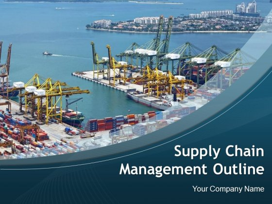 Supply Chain Management Outline Ppt PowerPoint Presentation Complete Deck With Slides