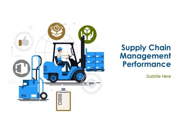 Supply Chain Management Performance Ppt PowerPoint Presentation Complete Deck With Slides