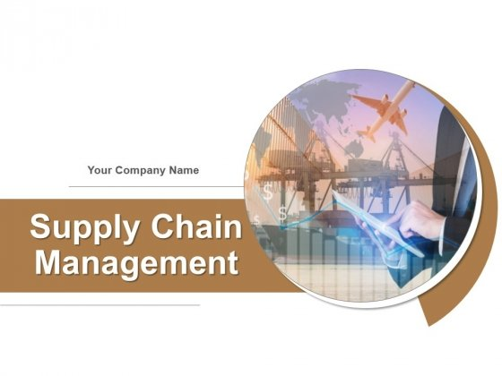 Supply Chain Management PowerPoint Presentation Complete Deck With Slides