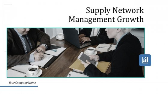 Supply Network Management Growth Ppt PowerPoint Presentation Complete Deck With Slides