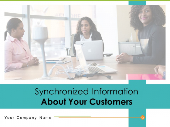 Synchronized Information About Your Customers Ppt PowerPoint Presentation Complete Deck With Slides