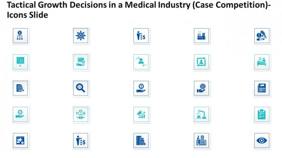 Tactical Growth Decisions In A Medical Industry Case Competitionicons Slide Ppt Styles Slide Download PDF