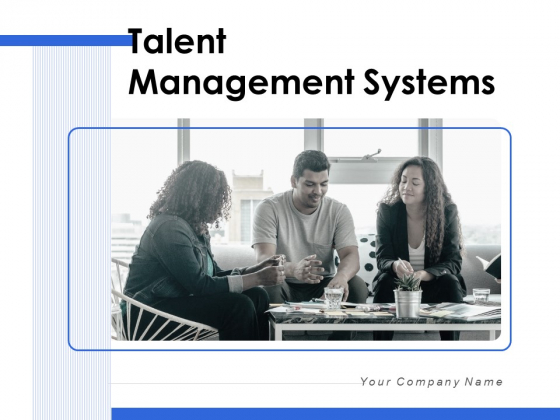 Talent Management Systems Ppt PowerPoint Presentation Complete Deck With Slides