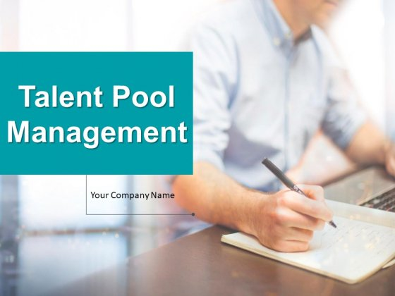 Talent Pool Management Ppt PowerPoint Presentation Complete Deck With Slides